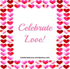 Everyday is a first-rate day to Celebrate Love!