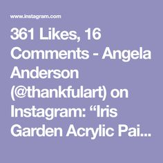 "361 Likes, 16 Comments - Angela Anderson (@thankfulart) on Instagram: ""Iris Garden Acrylic Painting Tutorial by Angela Anderson on YouTube #fredrixcanvas #princetonbrushes"""