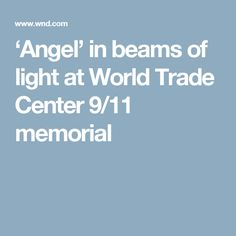 'Angel' in beams of light at World Trade Center 9/11 memorial