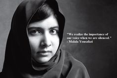 """""""We realize the importance of our voice when we are silence."""" Malala Yousafazi"""