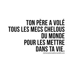 Ton père a volé tous les mecs chelous du monde pour les mettre dans ta vie -#JaimeLaGrenadine #citation #punchline #message #amour #love #boulet #celibataire