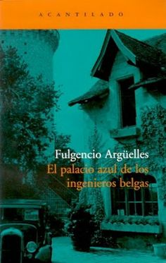 El palacio azul de los ingenieros belgas / F. Argüelles. 17ª sesión 2011. Catálogo ULL: http://absysnet.bbtk.ull.es/cgi-bin/abnetopac?TITN=446175