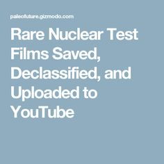 Rare Nuclear Test Films Saved, Declassified, and Uploaded to YouTube