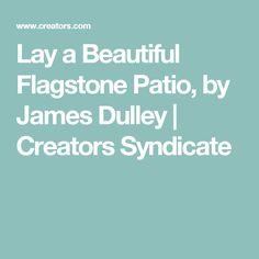 Lay a Beautiful Flagstone Patio, by James Dulley | Creators Syndicate