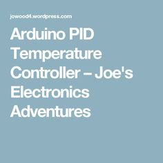 Arduino PID Temperature Controller – Joe's Electronics Adventures
