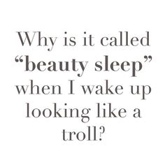 """Why is it called """"beauty sleep"""" when i wake up looking like a troll ? #itsvainpursuits #funny #quote #morning"""