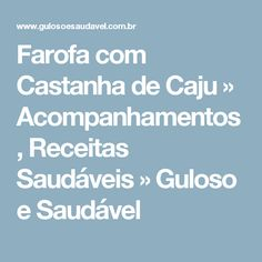 Farofa com Castanha de Caju » Acompanhamentos, Receitas Saudáveis » Guloso e Saudável