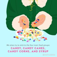 """We elves try to stick to the four main food groups: candy, candy canes, candy corns + syrup."""