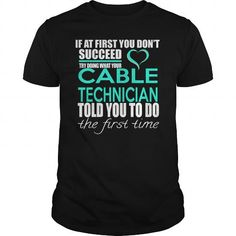 CABLE TECHNICIAN TRY DOING WHAT YOUR TOLD YOU TO DO THE FIRST TIME T Shirts, Hoodies. Check price ==► https://www.sunfrog.com/LifeStyle/CABLE-TECHNICIAN--IF-YOU-Black-Guys.html?41382