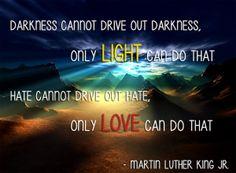 #mlk Darkness < LIGHT : Hate < LOVE
