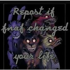 Repost this If FNAF Changed your life!!