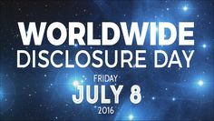 Friday July 8, 2016 – World Disclosure Day, #DISCLOSUREDAY; The primary mission for World Disclosure Day is to provide a platform for people and organizations of all nations to stand together in support of the world's right to know the truth regarding an extraterrestrial presence engaging the human race.  With your help there is no limit to what can be accomplished including one million endorsements, special events and broad media coverage.  People and organizations from every nation are…