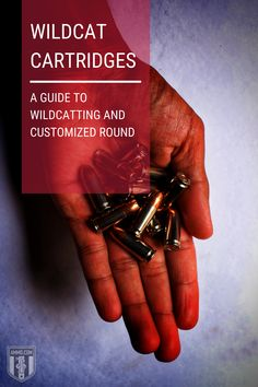 Learn the history of wildcats and wildcatting, why many shooters choose to create wildcat cartridges as opposed to buying commercially manufactured rounds. #cartridges #customized #wildcatting # guide #survival #preparedness