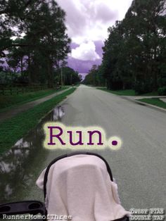 Just GET OUT THE DOOR....all that Mess can Wait! Running Quotes. Reality of Runner Moms.