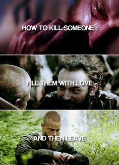 How to kill someone: fill them with love and then leave. #vikings