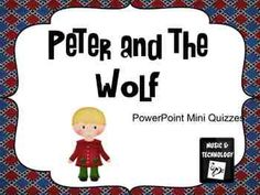 Peter and the Wolf PowerPoint Mini Quizzes- 3 mini quizzes in one. Students choose a mini quiz (instrument picture quiz, instrument listening quiz, and peter and the wolf quiz) and try to answer questions based on what they know about the story and piece of music.