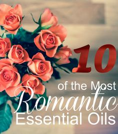 10 of the Most Romantic Essential Oils http://giveaways4mom.com/2017/02/10-romantic-essential-oils/