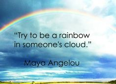 Quotes Maya Angelou ~ Try to be a rainbow in someone's cloud. ~ Free Printable from Dali's Moustache Art Source teacherspayteachers