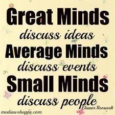 """""""Great minds discuss ideas. Average minds discuss events. Small minds discuss people."""" What do you think? - The NewAge Foundation"""