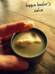 Hippie Healer's Salve...how to make your own universal antiseptic herbal ointment