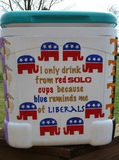 """I only drink from RED SOLO cups because blue reminds me of LIBERALS"" girl, yes. best cooler ever"