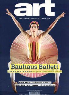 Bauhaus Ballett - Oskar Schlemmer bringt die Moderne zum Tanzen. Gefunden in: Art das kunstmagazin, Nr. 12/2014