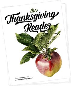 The Thanksgiving Reader | You and your family can join the rest of us this year.  The Thanksgiving Reader is something we can all do together, transforming our holiday into something even more memorable.  Download the file, print it out and become part of it. It's free.  Have a wonderful holiday.