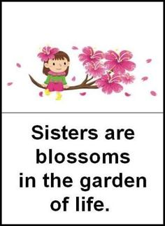 Sisters are blossoms...