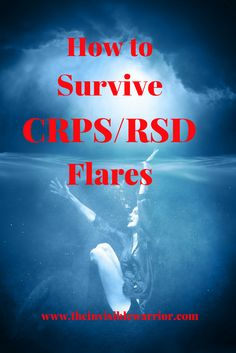 How to Survive CRPS / RSD Flares. How to control the pain