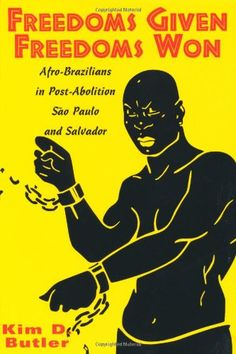 Freedoms Given, Freedoms Won: Afro-Brazilians in Post-Abolition São Paolo and Salvador