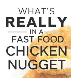 "A recent study published in the American Journal of Medicine has found that 60% of the ""meat"" in a chicken nugget is actually fat, blood vessels, ground bone and gristle. Ew."