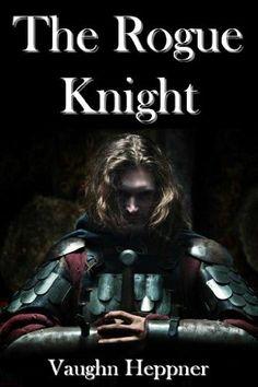 The Rogue Knight by Vaughn Heppner. $4.41. 415 pages. Author: Vaughn Heppner