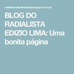 BLOG DO  RADIALISTA  EDIZIO LIMA: Uma  bonita  página