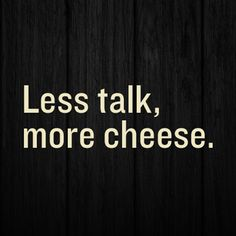 Ain't that the truth. #cheese #sayings