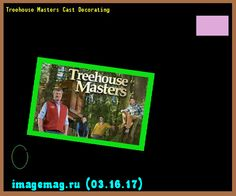 treehouse masters pete nelson daughter. Treehouse Masters Cast Decorating - The Best Image Search Pete Nelson Daughter