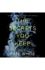 The Secrets You Keep  A Novel Kate White