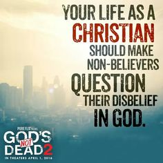 Your life as a Christian should make non~believers question their disable in God