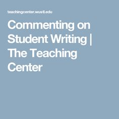 Commenting on Student Writing | The Teaching Center