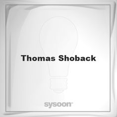 Thomas Shoback: Page about Thomas Shoback #member #website #sysoon #about
