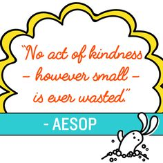 Quotation: No act of kindness, no matter how small, is ever wasted Aesop