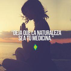Deja que la naturaleza sea tu medicina.