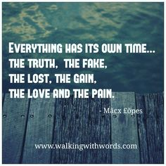 """Everything has its own time.  Tag_theone_who_needsto_readthis  Subscribe @walkingwithwords.com or Send me a mail at """"macxlopes@walkingwithwords.com"""" #walkingwithwords #writer  #novel #wordporn #BookLovers #GoodReads  #BookNerd #BookPorn #bookstagram #1K1H  #MustRead #inspirationalquotes #quotes #lifequotes #inspire #wisdom #wordsofwisdom #quotesoftheday http://quotags.net/ipost/1638438397662874740/?code=Ba85wq3Dkx0"""