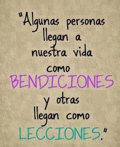 Algunas personas llegan a nuestra vida como bendiciones y otras como lecciones ;) #frases #vida
