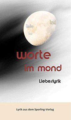 worte im mond - Liebeslyrik von Perdita Klimeck http://www.amazon.de/dp/3942104318/ref=cm_sw_r_pi_dp_0c.Uvb0YQC7AE