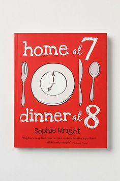 Home At 7, Dinner At 8: 100 Satisfying Suppers On The Table In An Hour Or Less #anthropologie