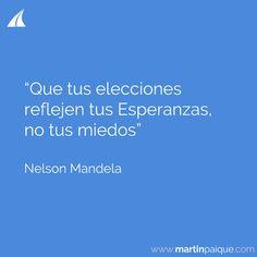 """""""Que tus elecciones reflejen tus esperanzas no tus miedos""""  www.martinpaique.com #coach #empoderamiento"""