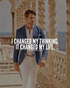 I changed my thinking. It changed my life