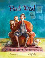 BAD DAD  Just released 2/28/14 this rollicking book by award winning author Derek Munson tells of a dad you can't help but love.  He's a hot mess as the biggest kid in the household, but every kid wants a Dad like this guy.  My favorite new book for every Dad.  Even the illustrations are lush and hilarious.  Recommended for ages 5-7.