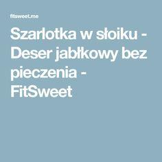 Szarlotka w słoiku - Deser jabłkowy bez pieczenia - FitSweet