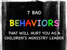 7 Bad Behaviors That Will Hurt You as a Children's Ministry Leader ~ RELEVANT CHILDREN'S MINISTRY
